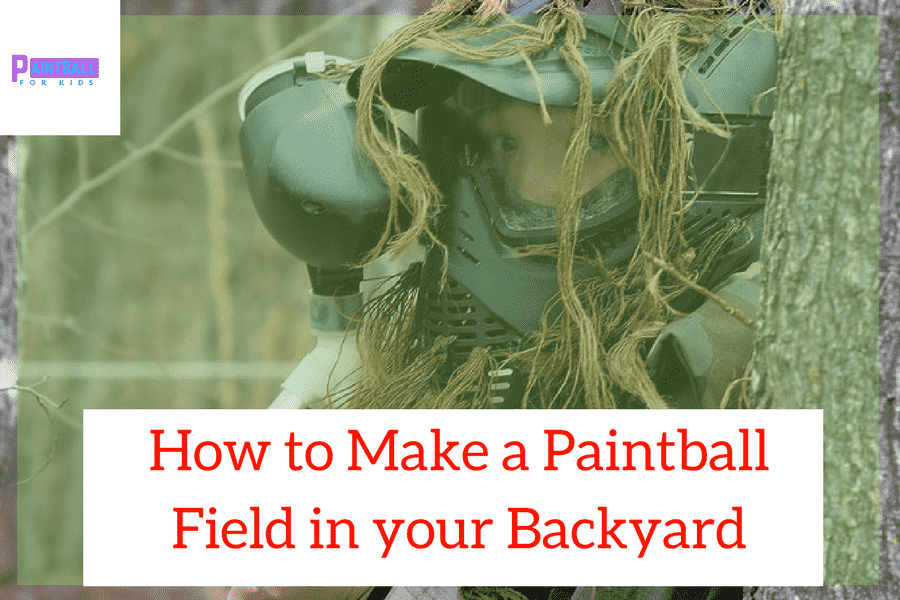 How to Make a Paintball Field in your Backyard